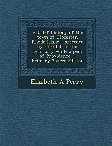 9781293645819: A brief history of the town of Glocester, Rhode Island: preceded by a sketch of the territory while a part of Providence