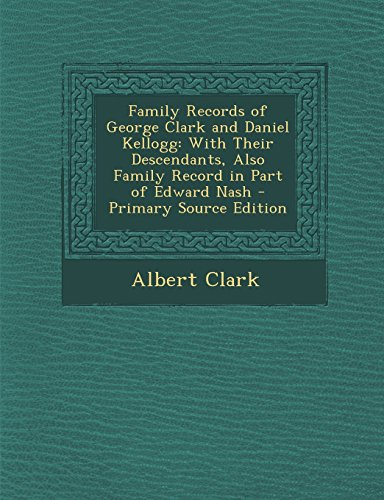 9781293651209: Family Records of George Clark and Daniel Kellogg: With Their Descendants, Also Family Record in Part of Edward Nash