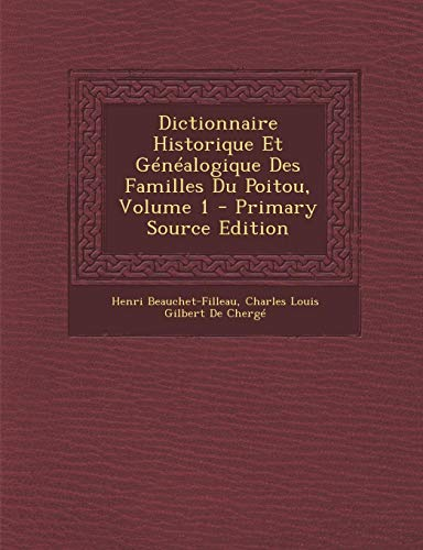 9781293651865: Dictionnaire Historique Et Généalogique Des Familles Du Poitou, Volume 1 (French Edition)