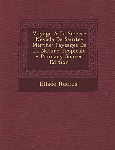 9781293653425: Voyage a la Sierra-Nevada de Sainte-Marthe: Paysages de La Nature Tropicale - Primary Source Edition (French Edition)
