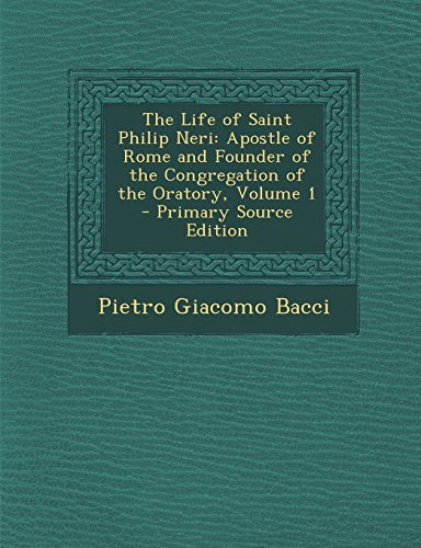 9781293655436: The Life of Saint Philip Neri: Apostle of Rome and Founder of the Congregation of the Oratory, Volume 1