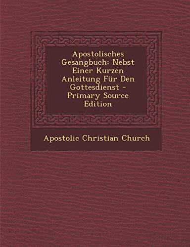 9781293655894: Apostolisches Gesangbuch: Nebst Einer Kurzen Anleitung Fur Den Gottesdienst - Primary Source Edition (German Edition)