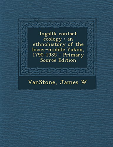 9781293657348: Ingalik contact ecology: an ethnohistory of the lower-middle Yukon, 1790-1935