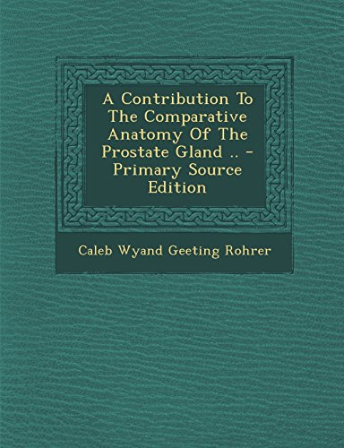 9781293658079: A Contribution to the Comparative Anatomy of the Prostate Gland .. - Primary Source Edition