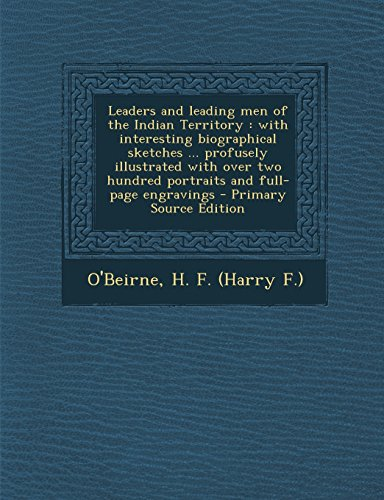 9781293658239: Leaders and leading men of the Indian Territory: with interesting biographical sketches ... profusely illustrated with over two hundred portraits and full-page engravings