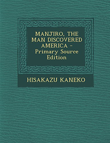 9781293658772: Manjiro, the Man Discovered America - Primary Source Edition