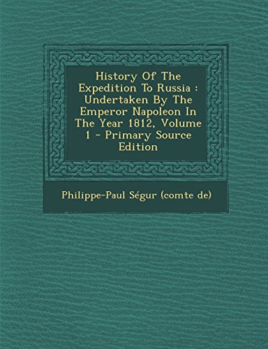 9781293661475: History of the Expedition to Russia: Undertaken by the Emperor Napoleon in the Year 1812, Volume 1 - Primary Source Edition