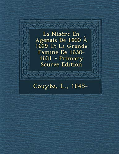 9781293662595: La Misere En Agenais de 1600 a 1629 Et La Grande Famine de 1630-1631 - Primary Source Edition (French Edition)