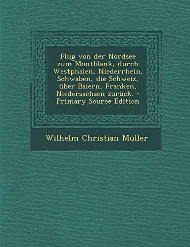9781293662816: Flug Von Der Nordsee Zum Montblank, Durch Westphalen, Niederrhein, Schwaben, Die Schweiz, Uber Baiern, Franken, Niedersachsen Zuruck. - Primary Source