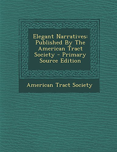9781293662984: Elegant Narratives: Published By The American Tract Society