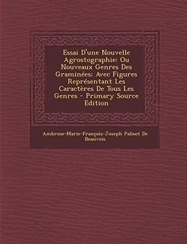 9781293668467: Essai D'une Nouvelle Agrostographie: Ou Nouveaux Genres Des Graminées; Avec Figures Représentant Les Caractères De Tous Les Genres (French Edition)