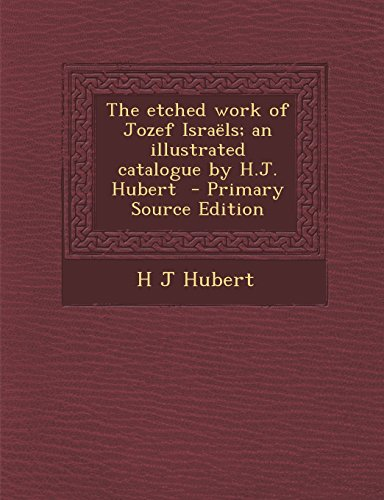 9781293670408: The etched work of Jozef Israëls; an illustrated catalogue by H.J. Hubert