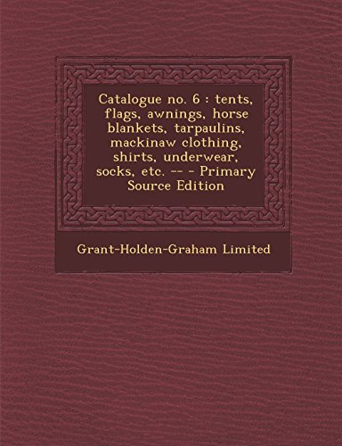 9781293674239: Catalogue No. 6: Tents, Flags, Awnings, Horse Blankets, Tarpaulins, Mackinaw Clothing, Shirts, Underwear, Socks, Etc. -- - Primary Sour