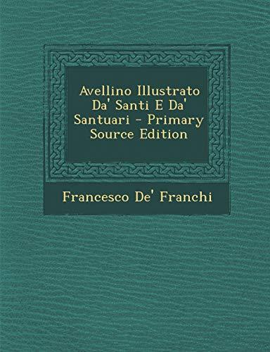 9781293674567: Avellino Illustrato Da' Santi E Da' Santuari - Primary Source Edition (Italian Edition)