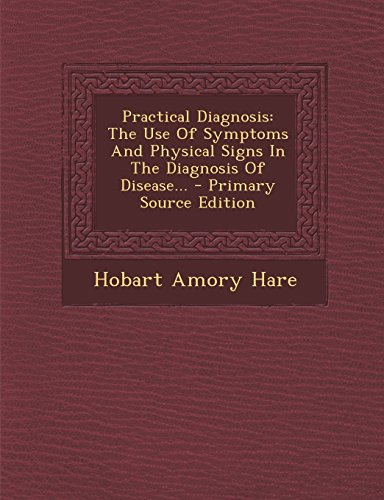 9781293675571: Practical Diagnosis: The Use Of Symptoms And Physical Signs In The Diagnosis Of Disease...