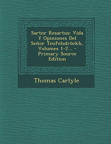9781293681626: Sartor Resartus: Vida Y Opiniones Del Señor Teufelsdröckh, Volumes 1-2... (Spanish Edition)