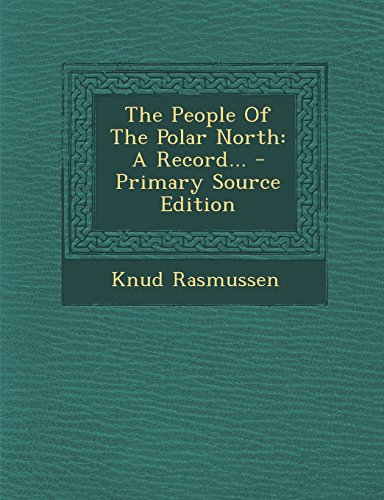 9781293682883: The People Of The Polar North: A Record...