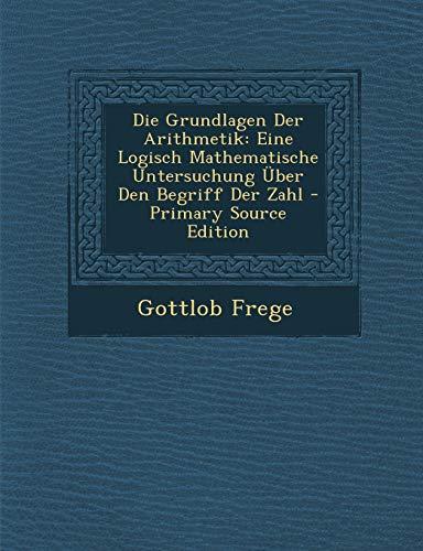 9781293685167: Die Grundlagen Der Arithmetik: Eine Logisch Mathematische Untersuchung Über Den Begriff Der Zahl