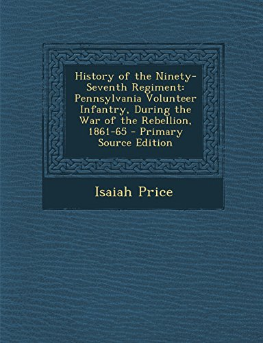 9781293688113: History of the Ninety-Seventh Regiment: Pennsylvania Volunteer Infantry, During the War of the Rebellion, 1861-65 - Primary Source Edition