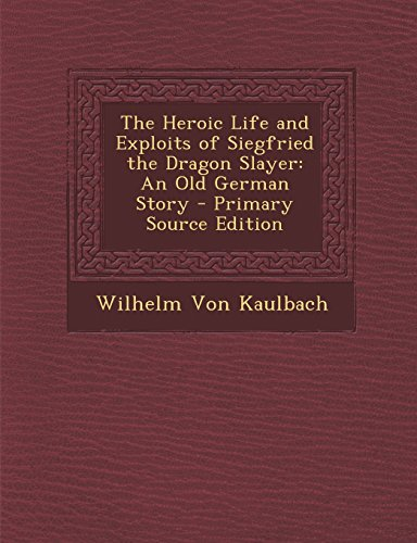 9781293690352: The Heroic Life and Exploits of Siegfried the Dragon Slayer: An Old German Story - Primary Source Edition