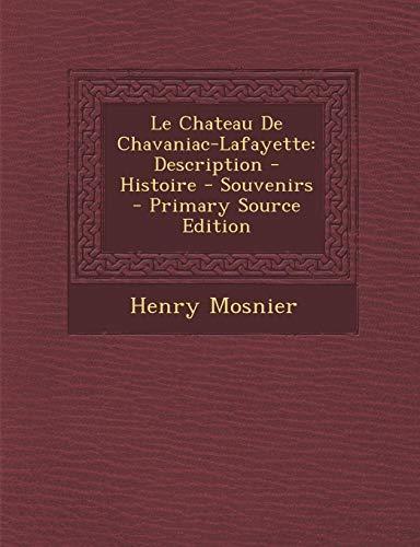 9781293690697: Le Chateau de Chavaniac-Lafayette: Description - Histoire - Souvenirs - Primary Source Edition