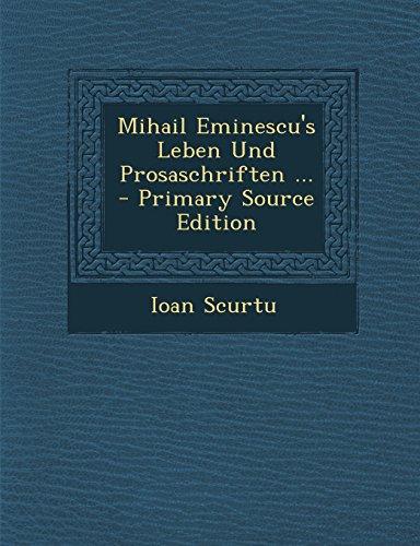 Mihail Eminescu`s Leben Und Prosaschriften . -