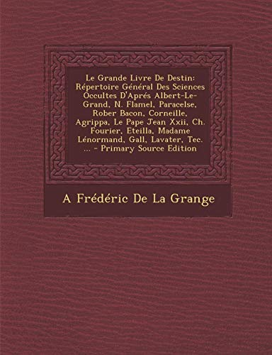 9781293691519: Le Grande Livre de Destin: Repertoire General Des Sciences Occultes D'Apres Albert-Le-Grand, N. Flamel, Paracelse, Rober Bacon, Corneille, Agripp