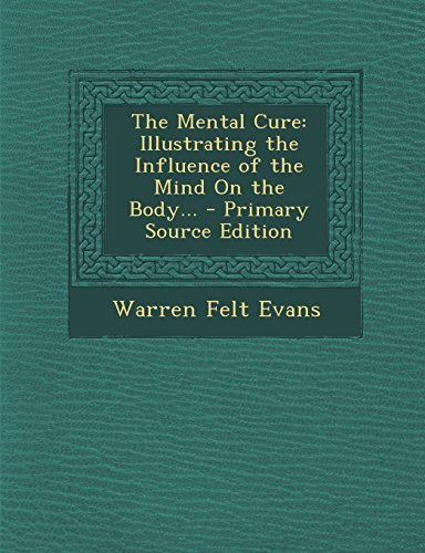 9781293692042: The Mental Cure: Illustrating the Influence of the Mind On the Body...