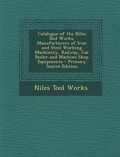9781293692288: Catalogue of the Niles Tool Works, Manufacturers of Iron and Steel Working Machinery, Railway, Car Boiler and Machine Shop Equipments