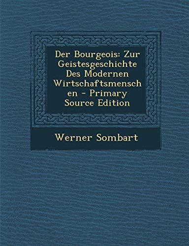 9781293692349: Der Bourgeois: Zur Geistesgeschichte Des Modernen Wirtschaftsmenschen - Primary Source Edition (German Edition)