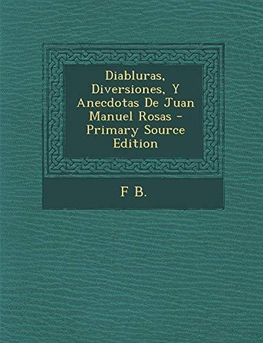 9781293693476: Diabluras, Diversiones, y Anecdotas de Juan Manuel Rosas - Primary Source Edition