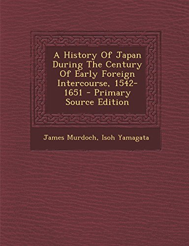 9781293695494: A History Of Japan During The Century Of Early Foreign Intercourse, 1542-1651