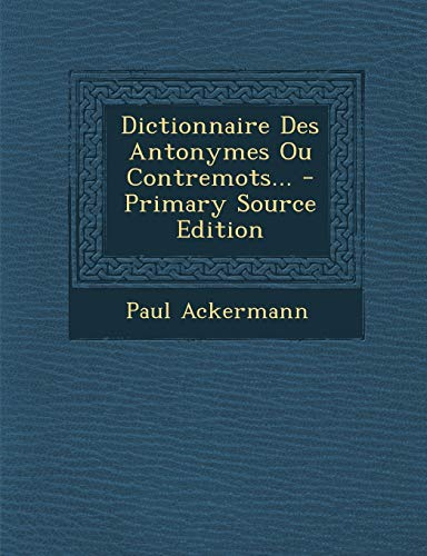 9781293695586: Dictionnaire Des Antonymes Ou Contremots... - Primary Source Edition (French Edition)