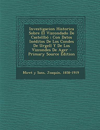 9781293695654: Investigacion Historica Sobre El Vizcondado de Castellbo; Con Datos Ineditos de Los Condes de Urgell y de Los Vizcondes de Ager - Primary Source Editi