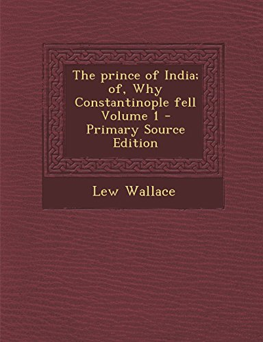 9781293699997: The Prince of India; Of, Why Constantinople Fell Volume 1 - Primary Source Edition