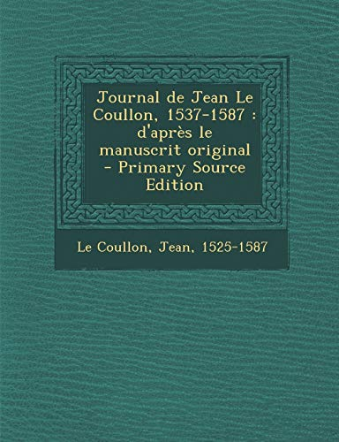 9781293702536: Journal de Jean Le Coullon, 1537-1587: D'Apres Le Manuscrit Original - Primary Source Edition