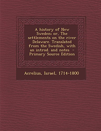 9781293703243: A history of New Sweden; or, The settlements on the river Delaware. Translated from the Swedish, with an introd. and notes