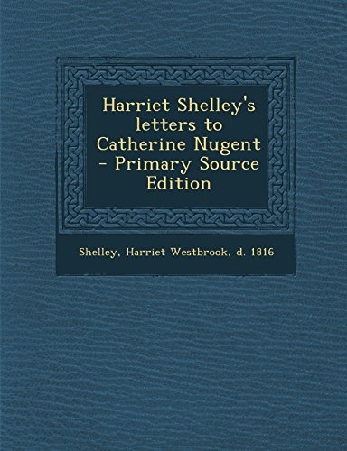 9781293703380: Harriet Shelley's letters to Catherine Nugent