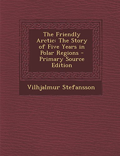 9781293703861: The Friendly Arctic: The Story of Five Years in Polar Regions