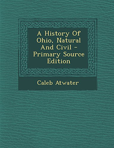 9781293708101: A History of Ohio, Natural and Civil - Primary Source Edition
