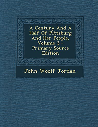 9781293708873: A Century And A Half Of Pittsburg And Her People, Volume 3