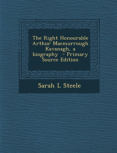 9781293711699: The Right Honourable Arthur Macmurrough Kavanagh, a biography