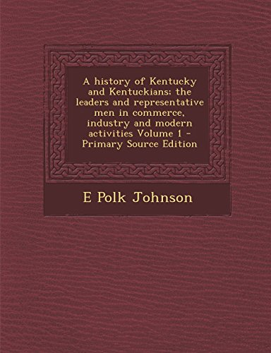 9781293712405: A History of Kentucky and Kentuckians; The Leaders and Representative Men in Commerce, Industry and Modern Activities Volume 1 - Primary Source Edit