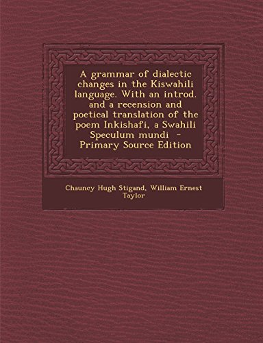 9781293713365: A Grammar of Dialectic Changes in the Kiswahili Language. with an Introd. and a Recension and Poetical Translation of the Poem Inkishafi, a Swahili