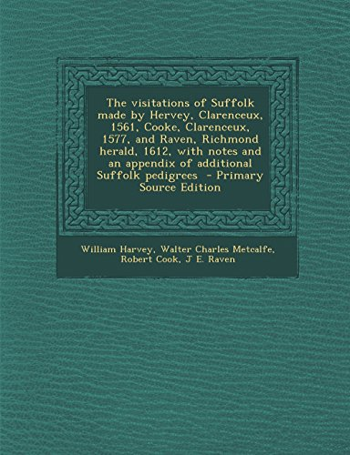9781293713723: The Visitations of Suffolk Made by Hervey, Clarenceux, 1561, Cooke, Clarenceux, 1577, and Raven, Richmond Herald, 1612, with Notes and an Appendix of