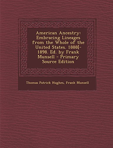 American Ancestry: Embracing Lineages from the Whole of the United States. 1888[-1898. Ed. by Frank...