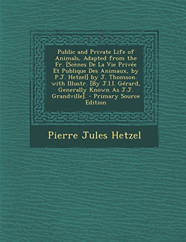 9781293720752: Public and Private Life of Animals, Adapted from the Fr. [Scenes de La Vie Privee Et Publique Des Animaux, by P.J. Hetzel] by J. Thomson. with Illustr