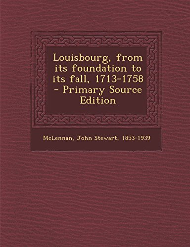 9781293722350: Louisbourg, from its foundation to its fall, 1713-1758
