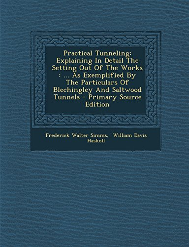 9781293723456: Practical Tunneling: Explaining In Detail The Setting Out Of The Works : ... As Exemplified By The Particulars Of Blechingley And Saltwood Tunnels
