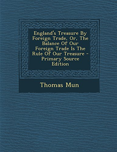 9781293723531: England's Treasure By Foreign Trade, Or, The Balance Of Our Foreign Trade Is The Rule Of Our Treasure